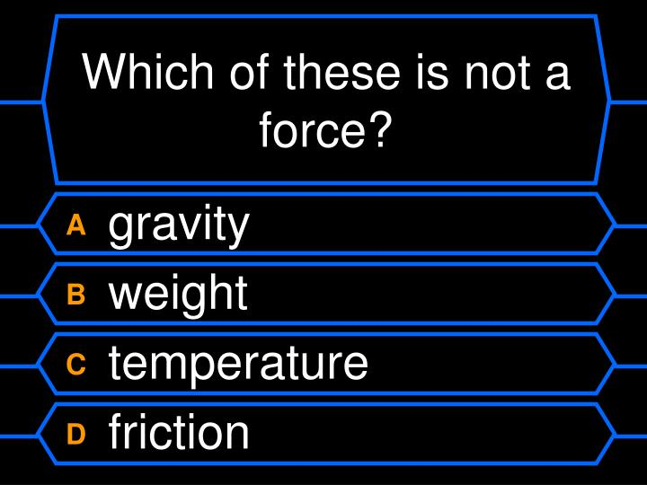 Which of these is not a force