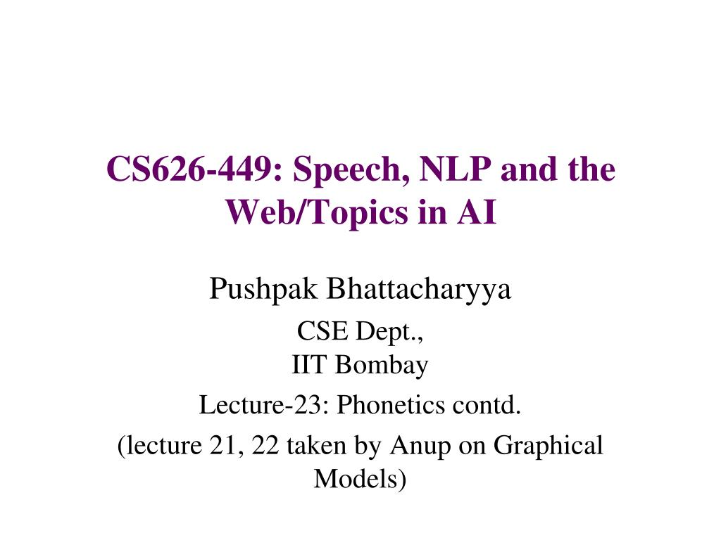 CS626-449: Speech, NLP and the Web/Topics in AI