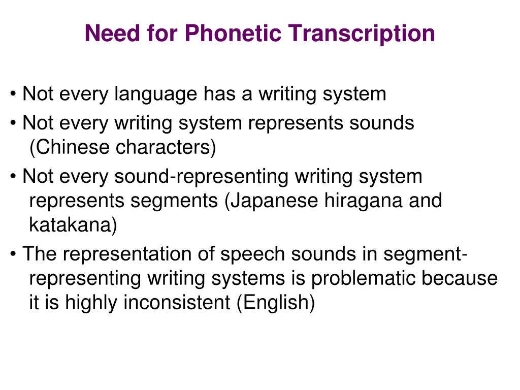 Need for Phonetic Transcription