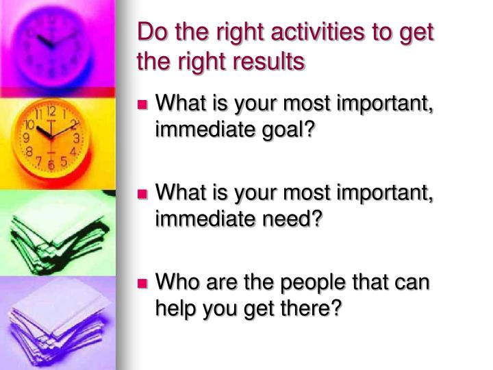 Do the right activities to get the right results
