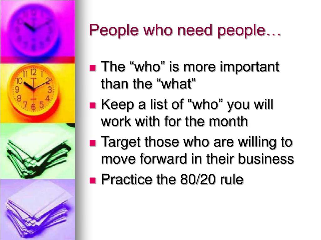 People who need people…
