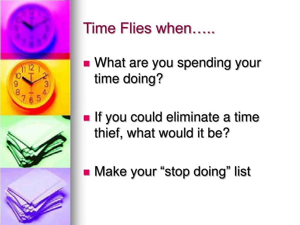 Time Flies when…..