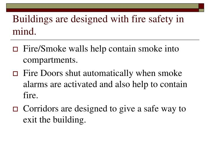 Buildings are designed with fire safety in mind.