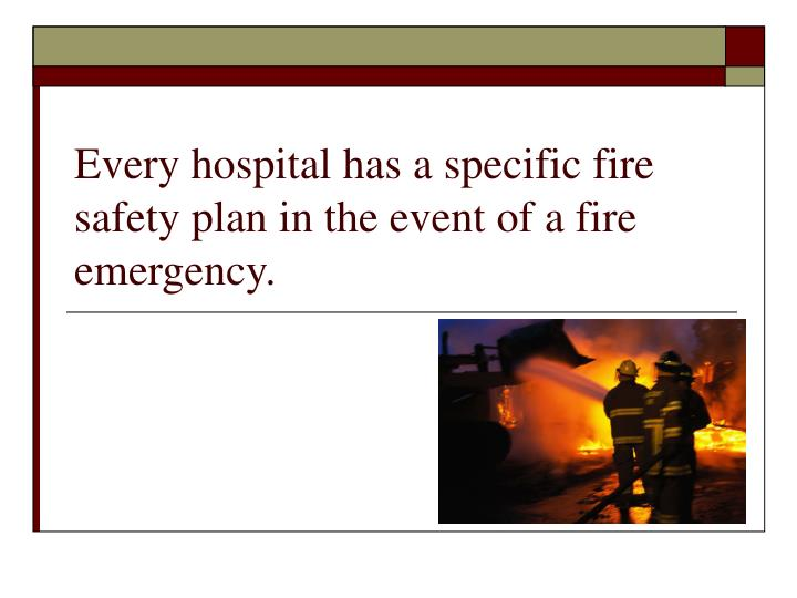 Every hospital has a specific fire safety plan in the event of a fire emergency