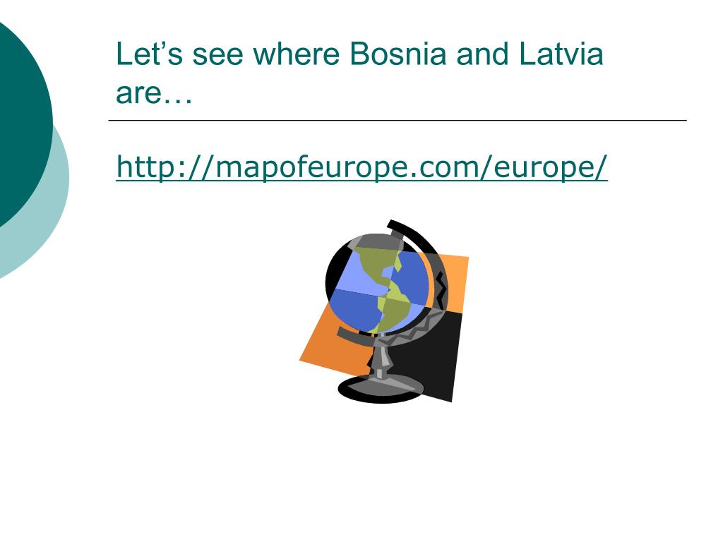 Let's see where Bosnia and Latvia are…