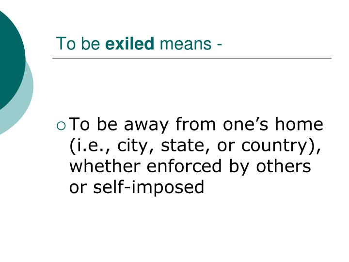 To be exiled means
