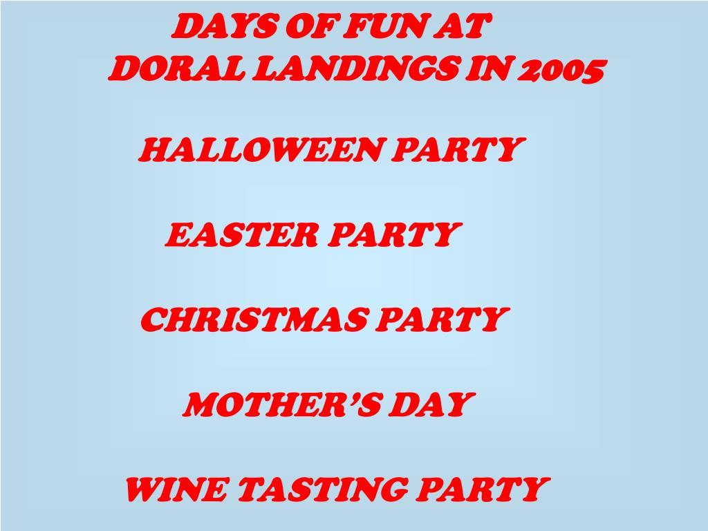 DAYS OF FUN AT                             DORAL LANDINGS IN 2005