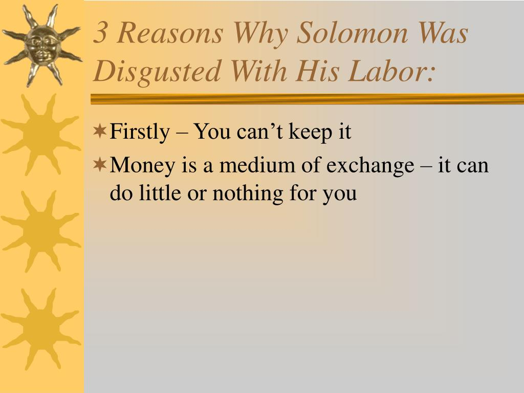 3 Reasons Why Solomon Was Disgusted With His Labor: