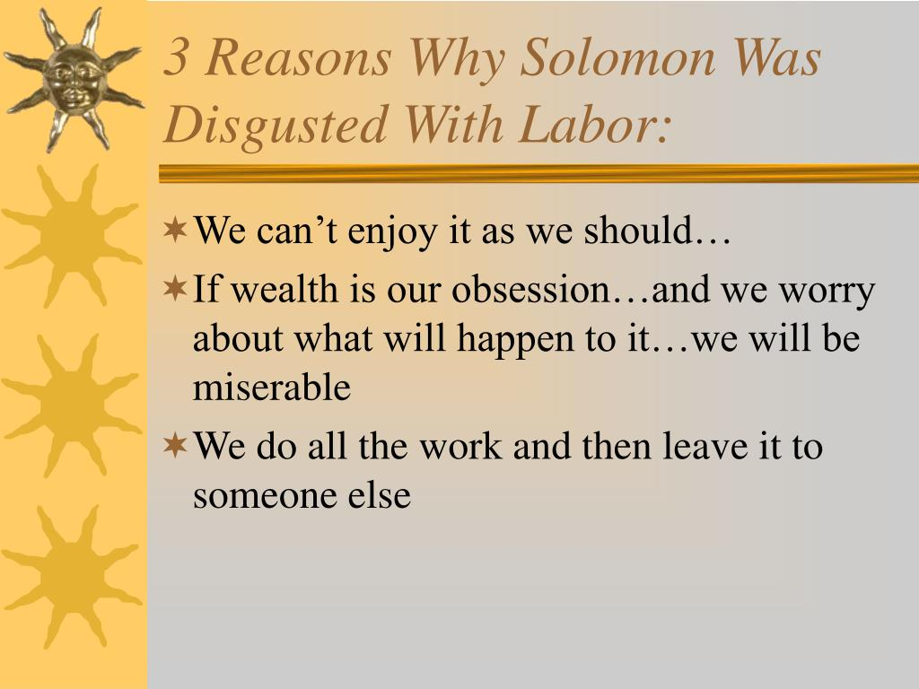 3 Reasons Why Solomon Was Disgusted With Labor: