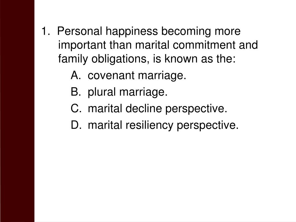 1.  Personal happiness becoming more important than marital commitment and family obligations, is known as the: