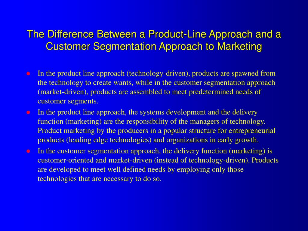 The Difference Between a Product-Line Approach and a Customer Segmentation Approach to Marketing