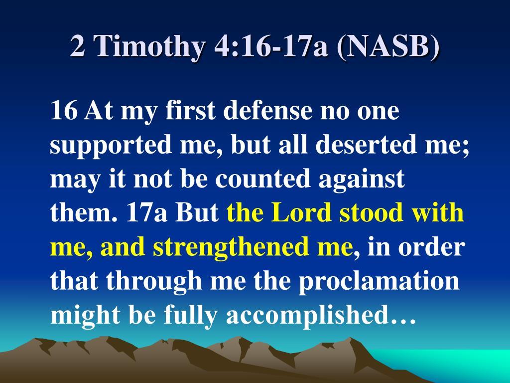2 Timothy 4:16-17a (NASB)