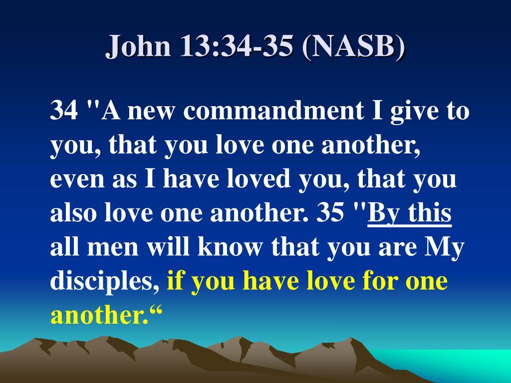 John 13:34-35 (NASB)