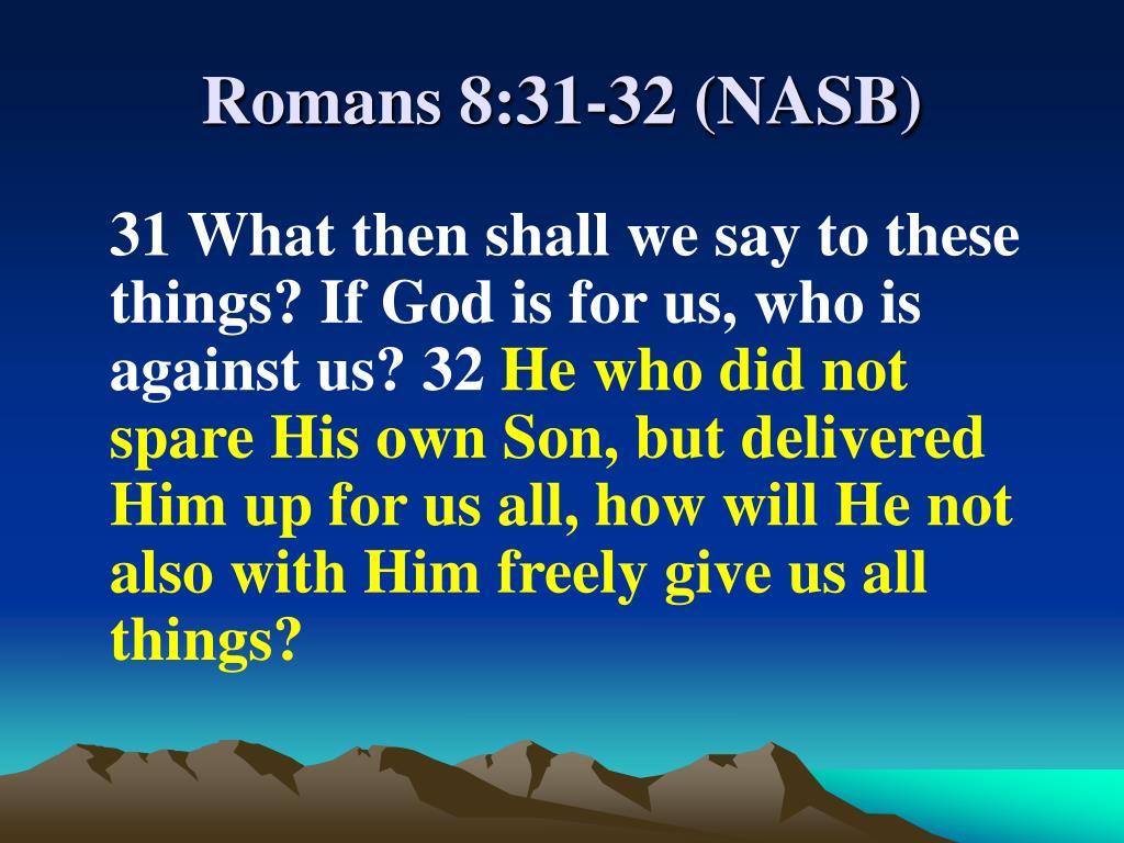 Romans 8:31-32 (NASB)