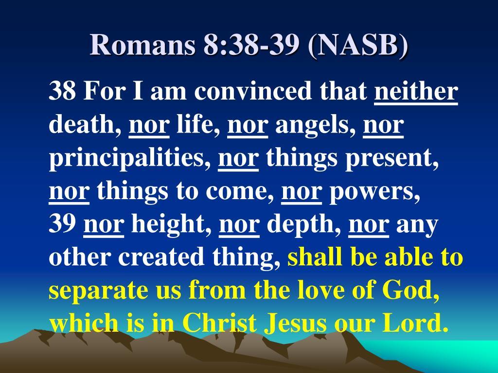 Romans 8:38-39 (NASB)