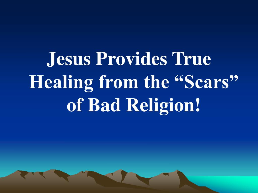 """Jesus Provides True Healing from the """"Scars"""" of Bad Religion!"""