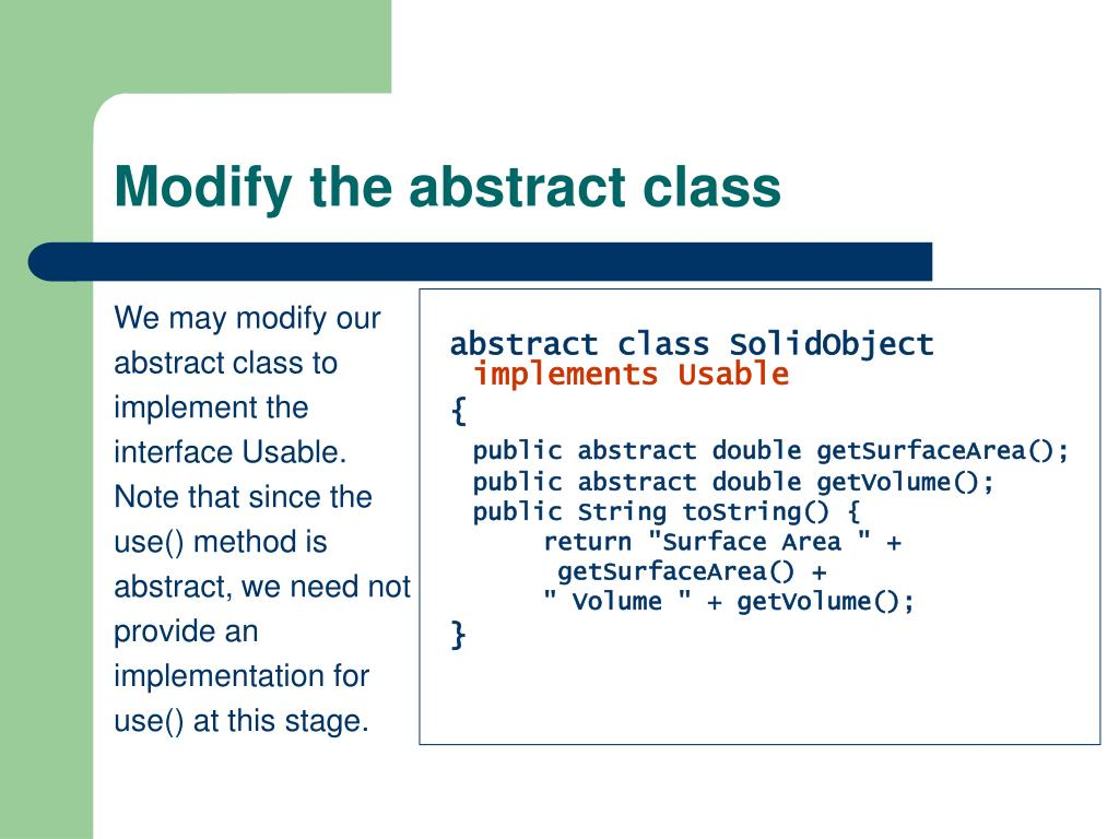 We may modify our abstract class to implement the interface Usable. Note that since the use() method is abstract, we need not provide an implementation for use() at this stage.