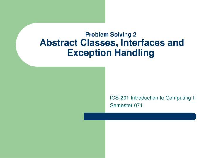 Problem solving 2 abstract classes interfaces and exception handling