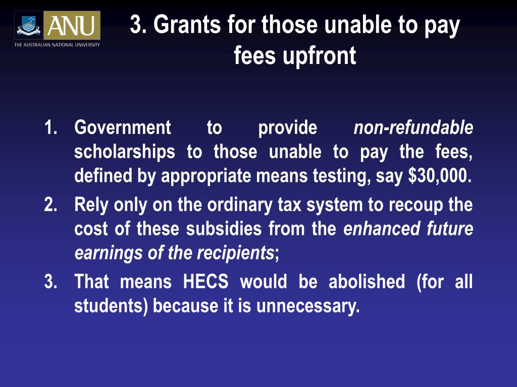 3. Grants for those unable to pay fees upfront