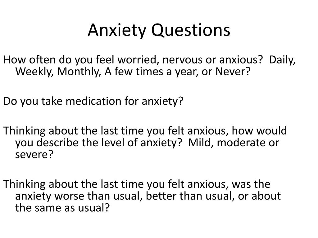 How often do you feel worried, nervous or anxious?  Daily, Weekly, Monthly, A few times a year, or Never?