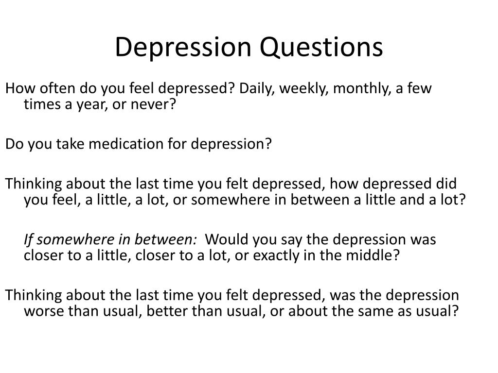 How often do you feel depressed? Daily, weekly, monthly, a few times a year, or never?