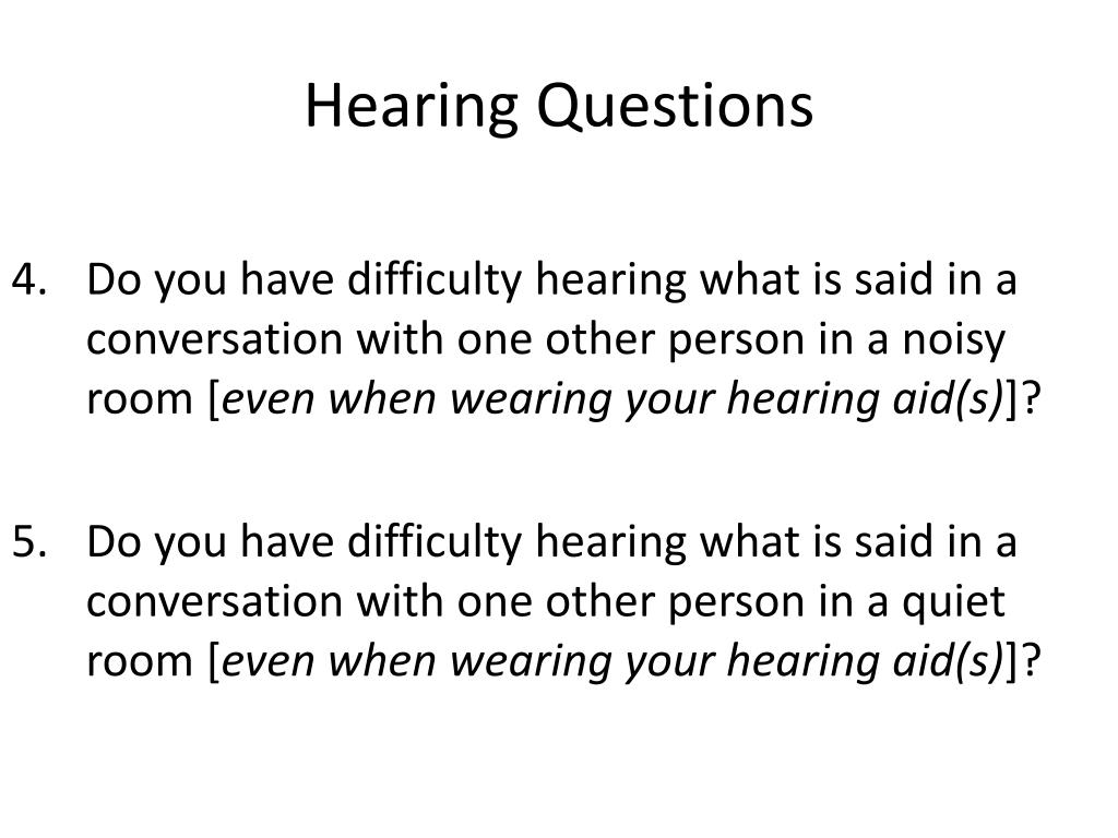 Do you have difficulty hearing what is said in a conversation with one other person in a noisy room [
