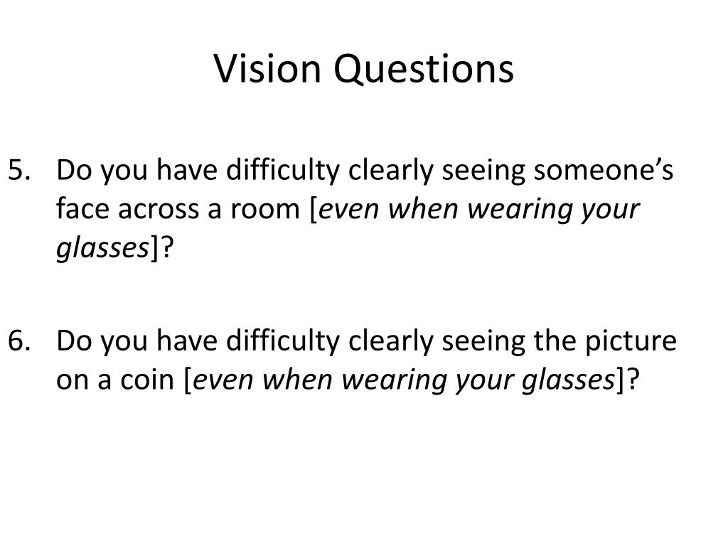 Do you have difficulty clearly seeing someone's face across a room [