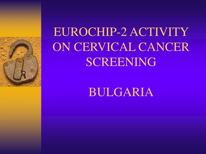 Eurochip 2 activity on cervical cancer screening bulgaria