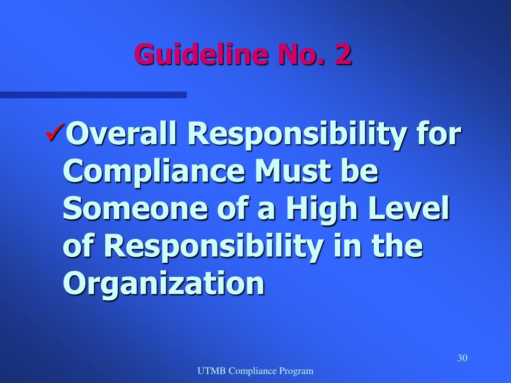 Overall Responsibility for Compliance Must be Someone of a High Level of Responsibility in the Organization