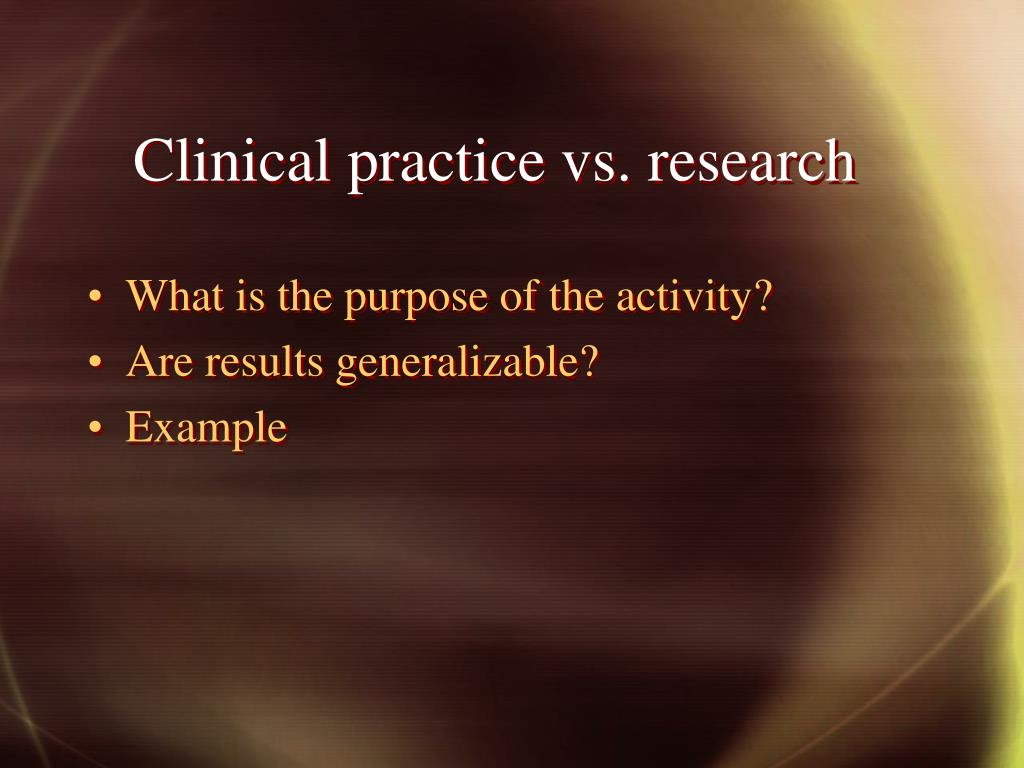 Clinical practice vs. research
