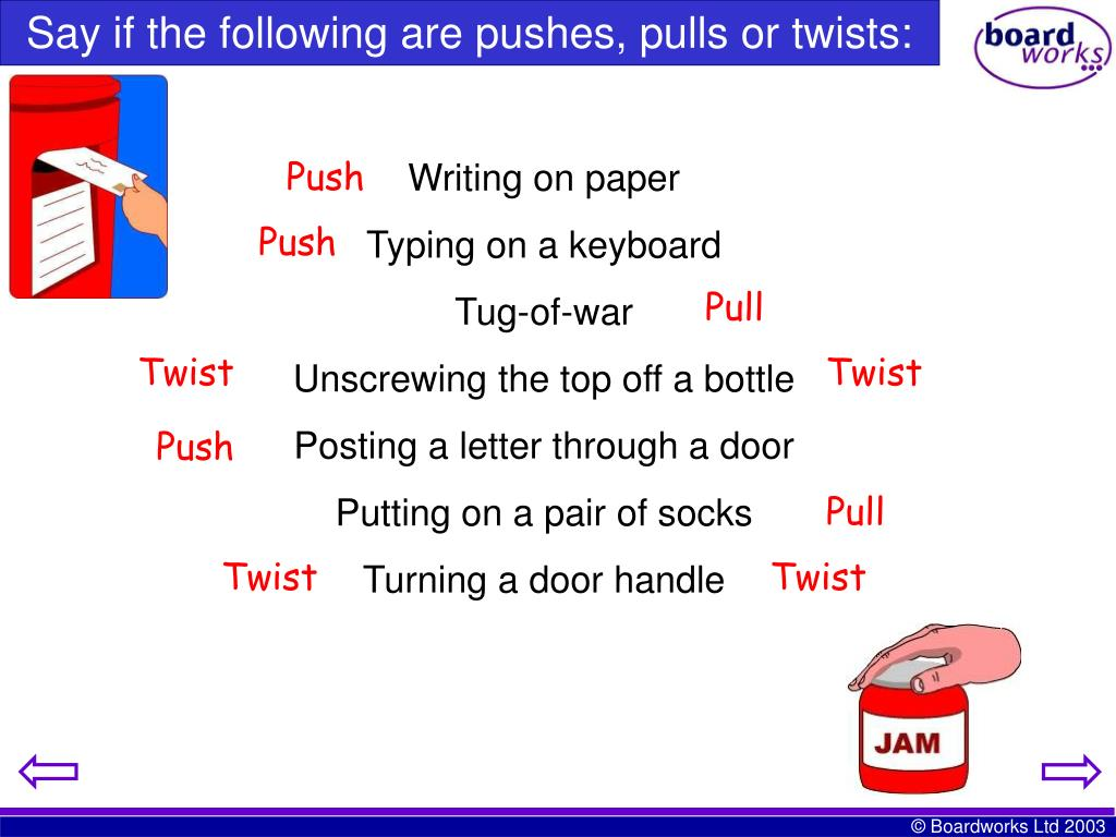 Say if the following are pushes, pulls or twists: