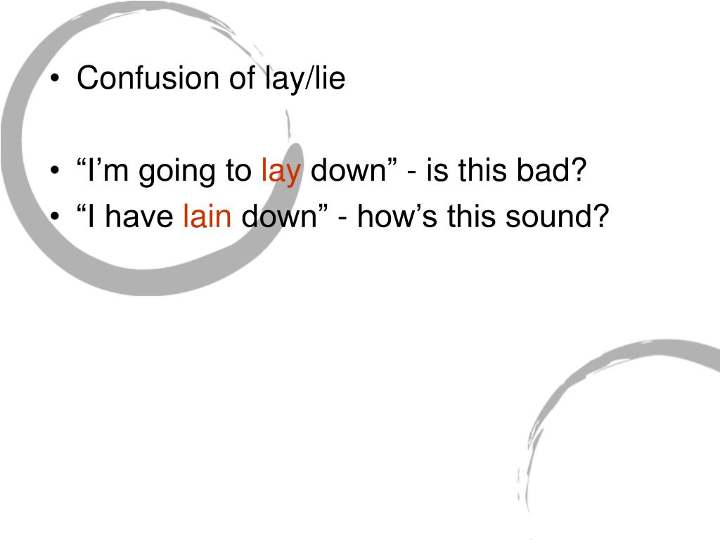Confusion of lay/lie