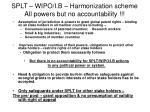 splt wipo i b harmonization scheme all powers but no accountability