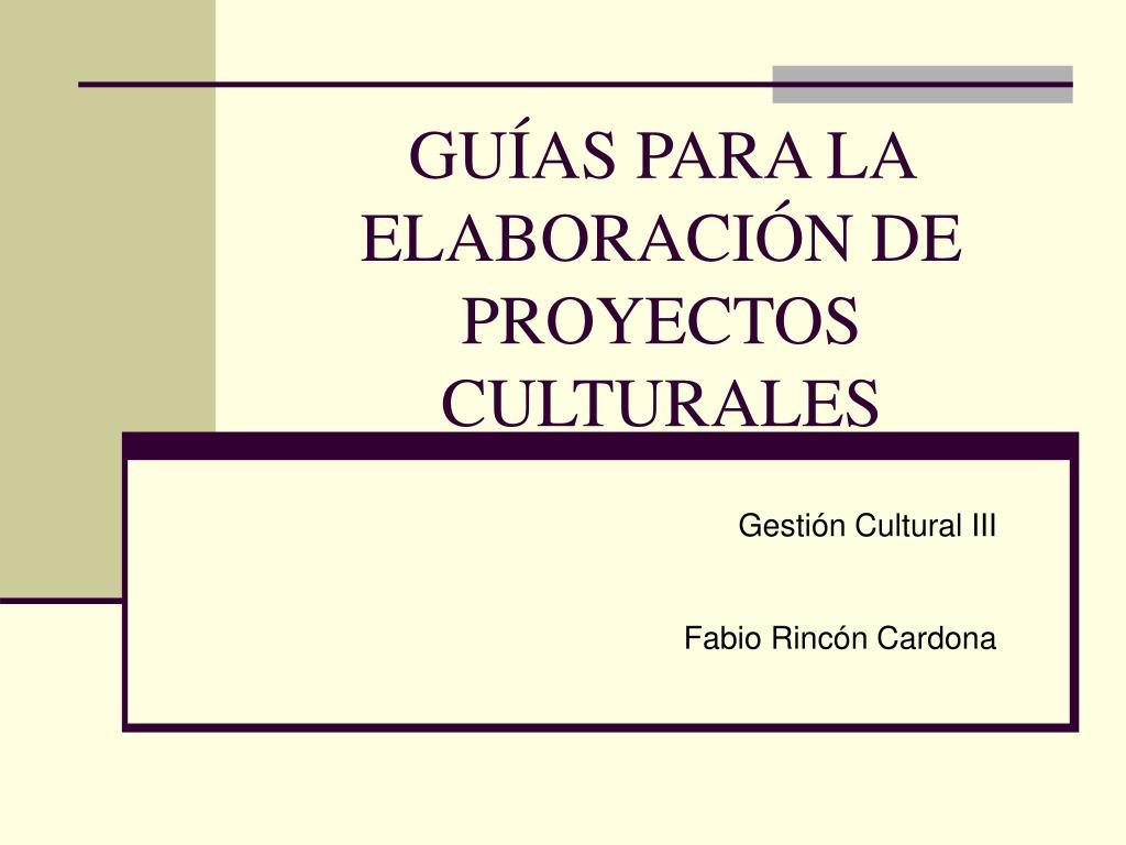gu as para la elaboraci n de proyectos culturales l.
