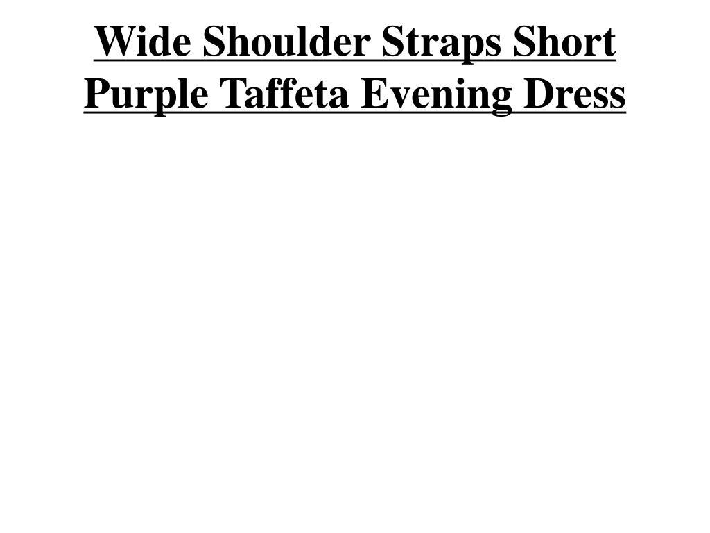 wide shoulder straps short purple taffeta evening dress