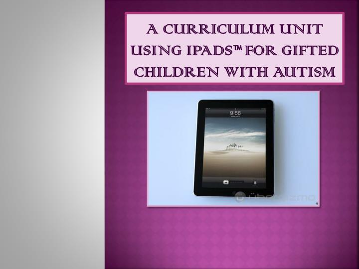 A curriculum unit using ipads for gifted children with autism