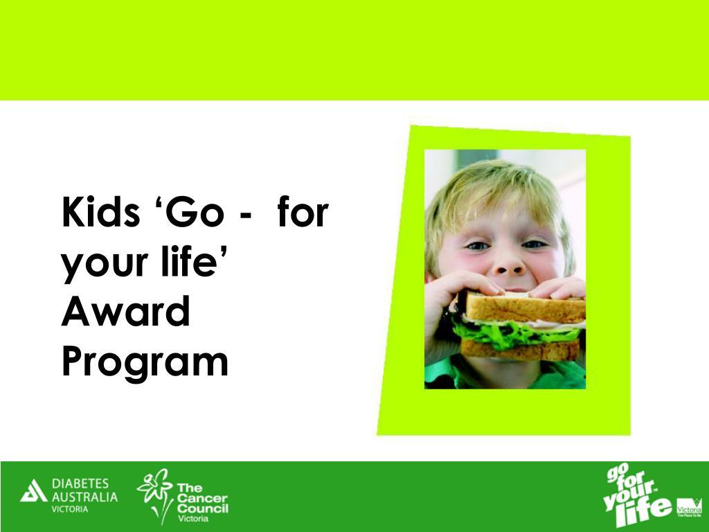 Kids 'Go -  for your life' Award Program