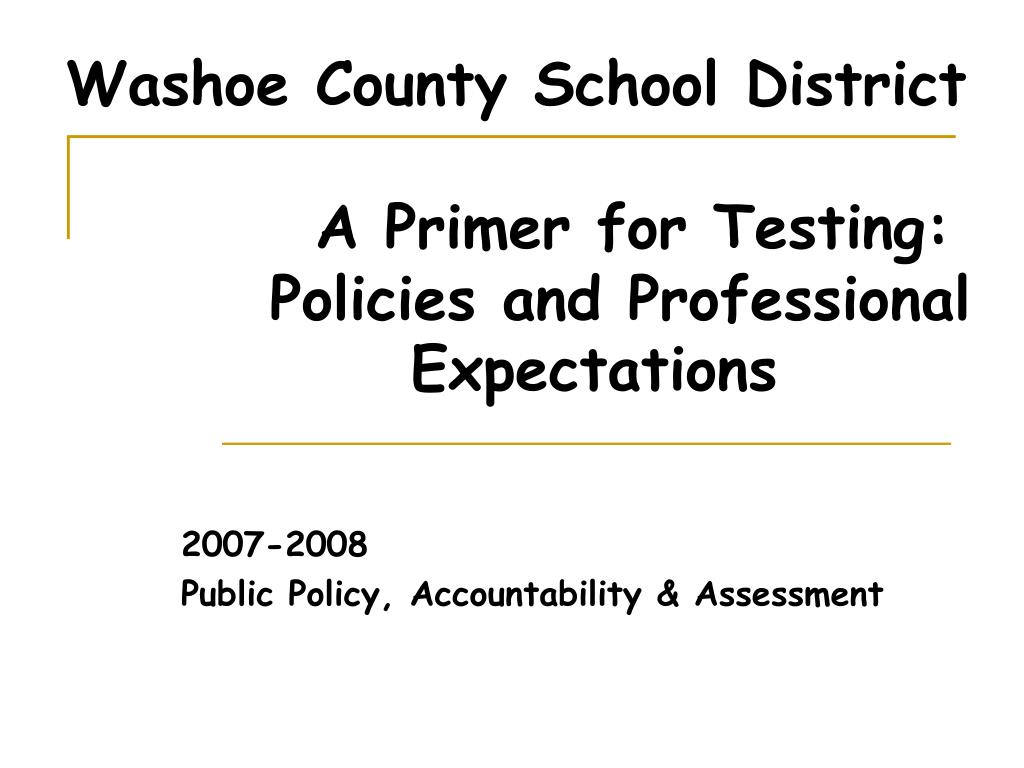 washoe county school district a primer for testing policies and professional expectations l.