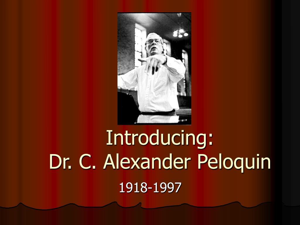 introducing dr c alexander peloquin l.