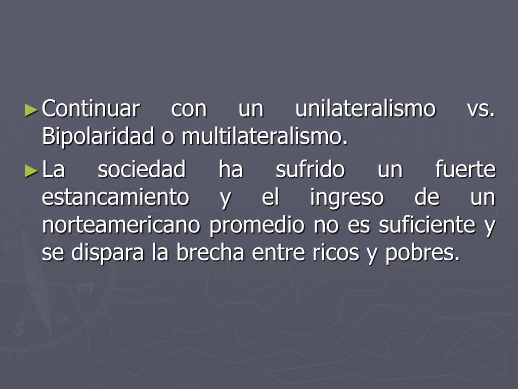 Continuar con un unilateralismo vs. Bipolaridad o multilateralismo.