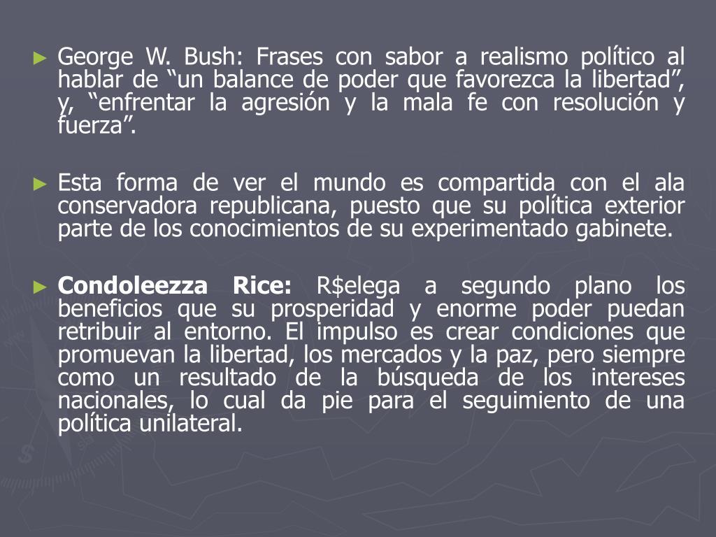 """George W. Bush: Frases con sabor a realismo político al hablar de """"un balance de poder que favorezca la libertad"""", y, """"enfrentar la agresión y la mala fe con resolución y fuerza""""."""