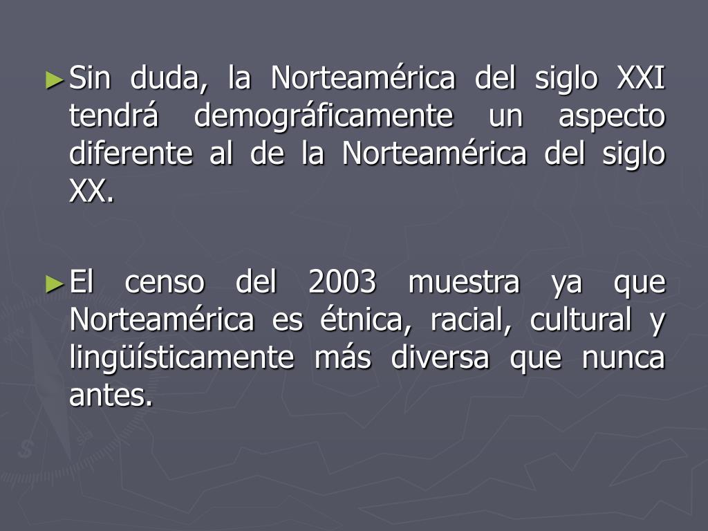 Sin duda, la Norteamérica del siglo XXI tendrá demográficamente un aspecto diferente al de la Norteamérica del siglo XX.