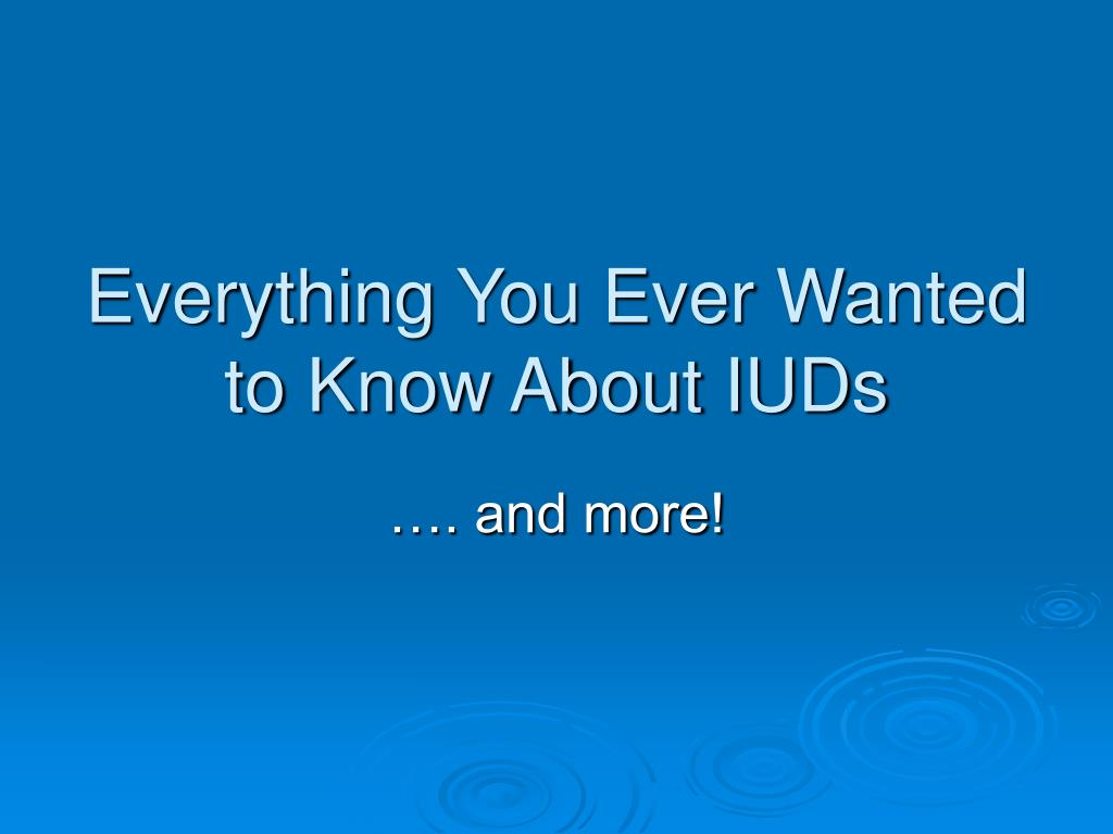 everything you ever wanted to know about iuds l.