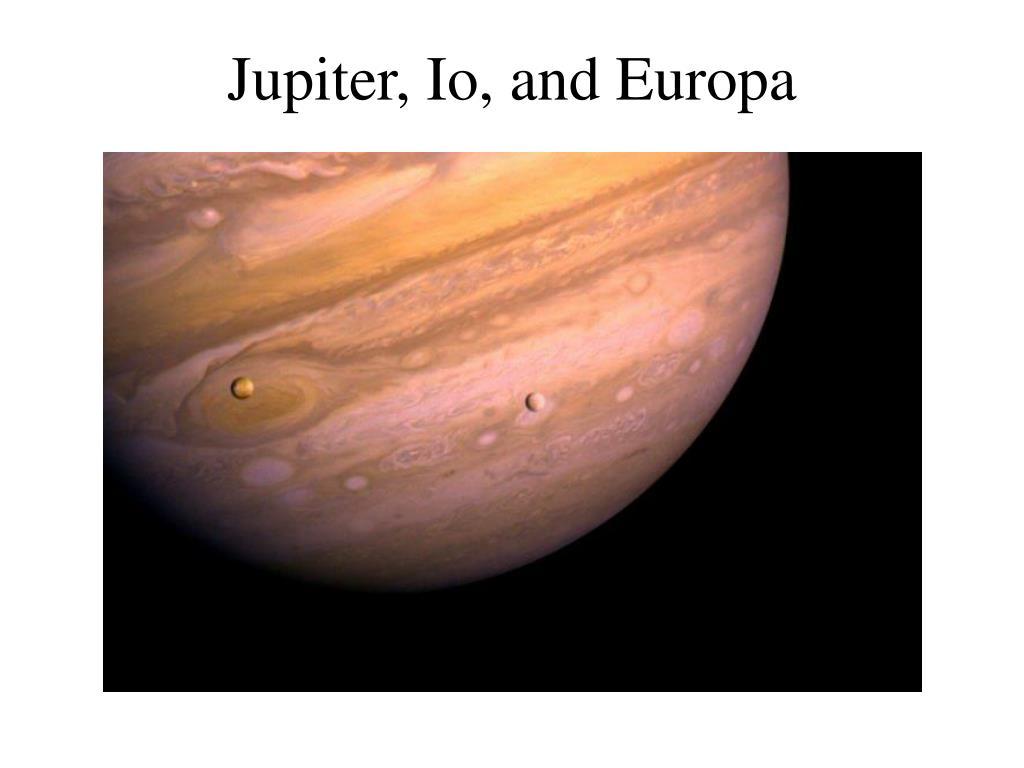 Jupiter, Io, and Europa