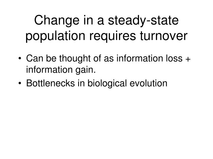 Change in a steady state population requires turnover
