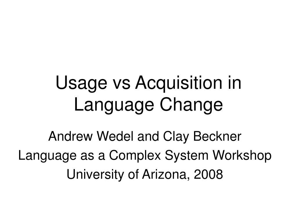 Usage vs Acquisition in Language Change