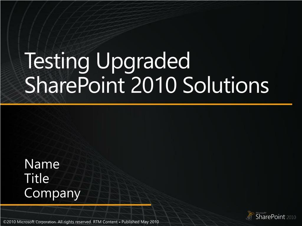 Testing Upgraded SharePoint 2010 Solutions