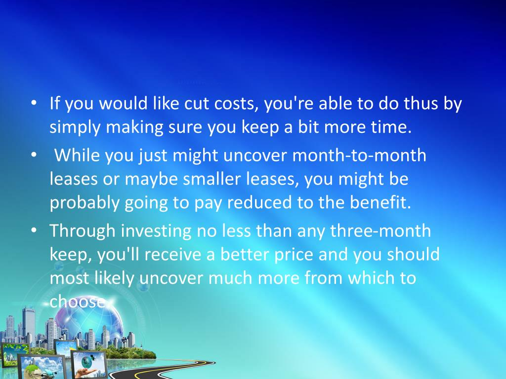 If you would like cut costs, you're able to do thus by simply making sure you keep a bit more time