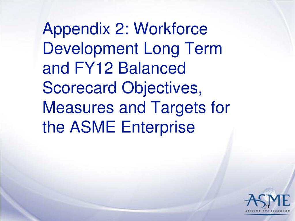 Appendix 2: Workforce Development Long Term and FY12 Balanced Scorecard Objectives, Measures and Targets for the ASME Enterprise