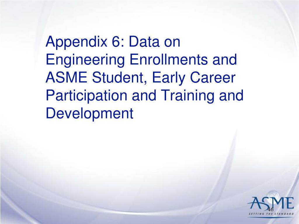 Appendix 6: Data on Engineering Enrollments and ASME Student, Early Career Participation and Training and Development